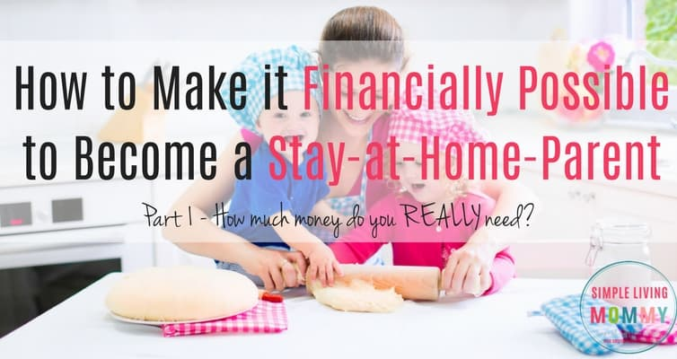 How to Make it Financially Possible to Become a Stay-at-Home-Parent