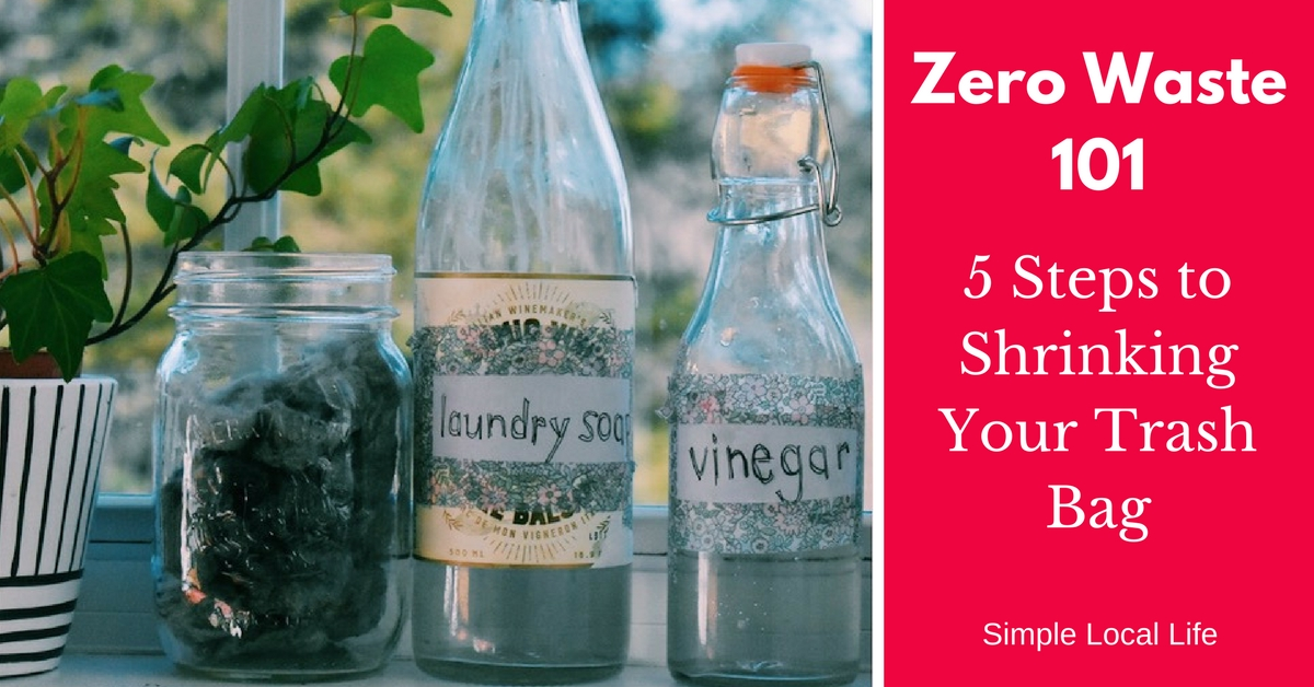 Zero Waste 101: Five Steps to Shrinking your Trash Bag