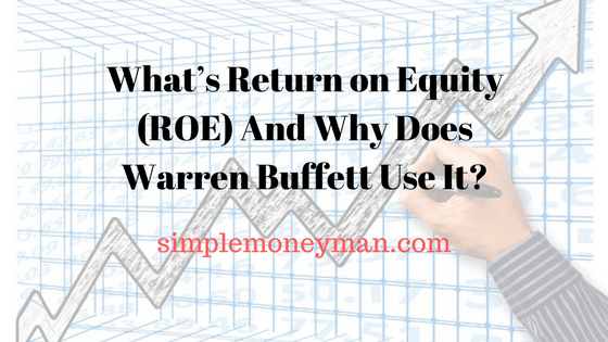 What's Return on Equity (ROE) And Why Does Warren Buffett Use It? simple money man