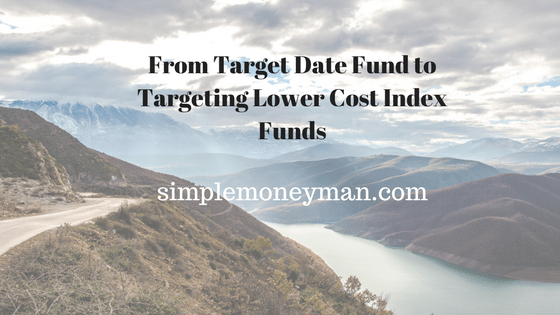 From Target Date Fund to Targeting Lower Cost Index Funds simple money man