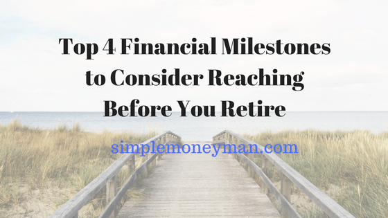 Top 4 Financial Milestones to Consider Reaching Before You Retire
