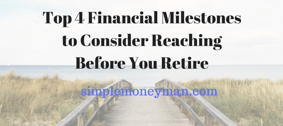 Top 4 Financial Milestones to Consider Reaching Before You Retire simple money man