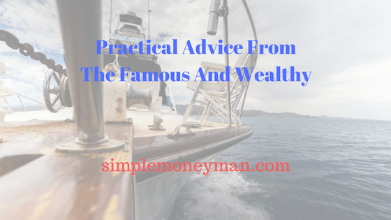Practical Advice From The Famous And Wealthy simple money man