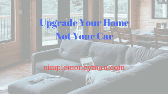 Upgrade Your Home Not Your Car simple money man