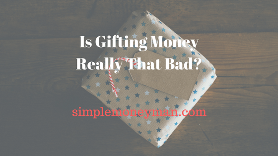 Is Gifting Money Really That Bad?