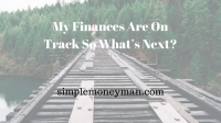 http://www.simplemoneyman.com/my-finances-are-on-track-so-whats-next/