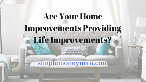 Are Your Home Improvements Providing Life Improvements simple money man