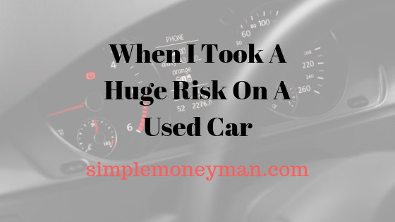 When I Took A Huge Risk On A Used Car simple money man