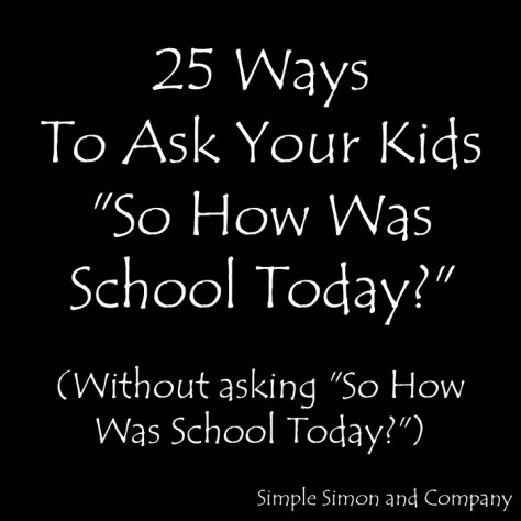 25 Ways to ask your kids how was school