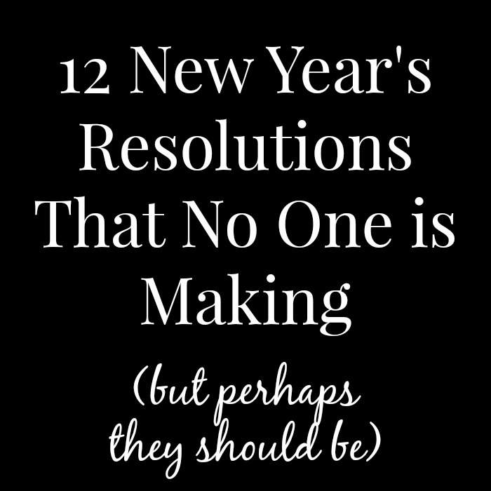12 New Years Resolutions that No One is Making
