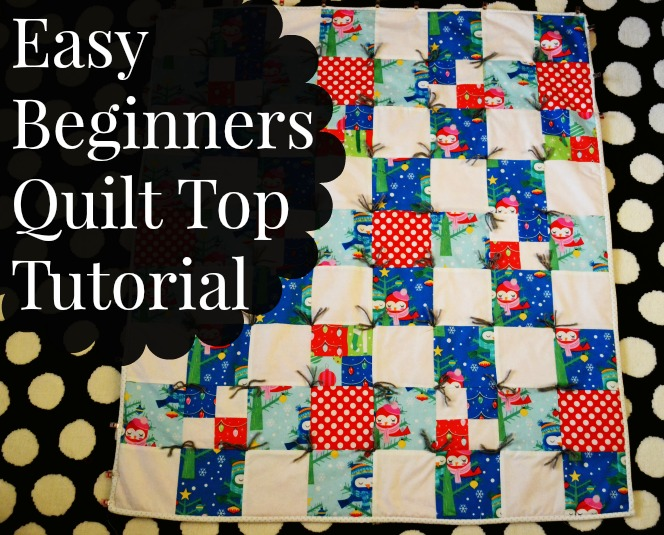 Easy Beginners Quilt Top Tutorial