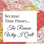 Because Time Passes (Why I Quilt)