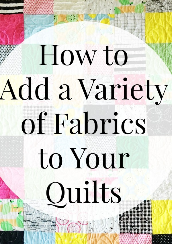 On Adding a Variety of Fabrics to Your Quilts