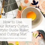 How to Use your Rotary Cutter, Acrylic Guide Ruler, and Cutting Mat