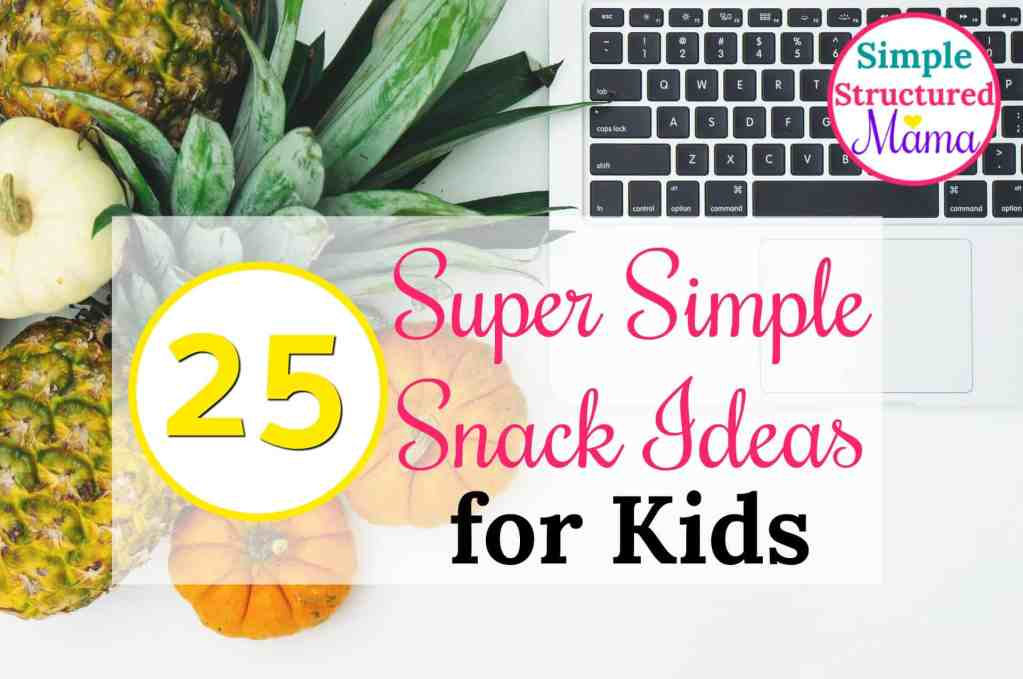 25 Super Simple Snack Ideas for Kids