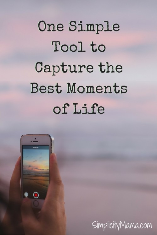 One Simple Tool to Capture the Best Moments of Life - Simplicity Mama