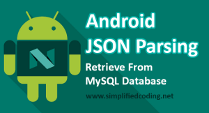 Android JSON Parsing – Retrieve From MySQL Database