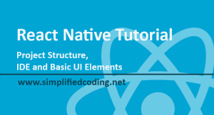React Native Tutorial – Project Structure, IDE and Basic UI Elements