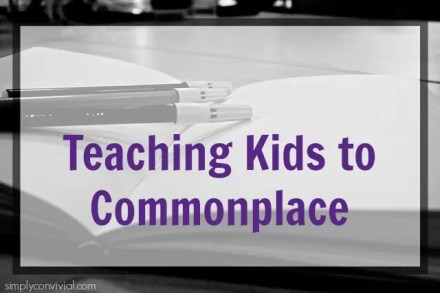 Reading Mother Guest Post @ Simply Convivial - Teaching Kids to Commonplace