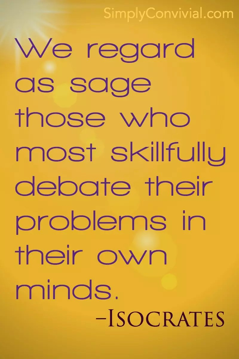While we call eloquent those are are able to speak before a crowd, we regard as sage those who most skillfully debate their problems in their own minds.