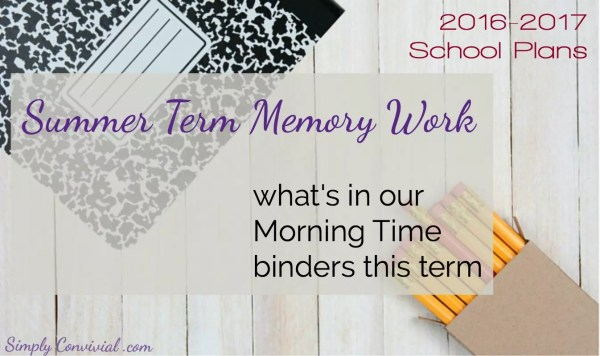 A new year, a new term - and that means new memory work. Here are the selections I chose for us to memorize this summer in our homeschool Morning Time.