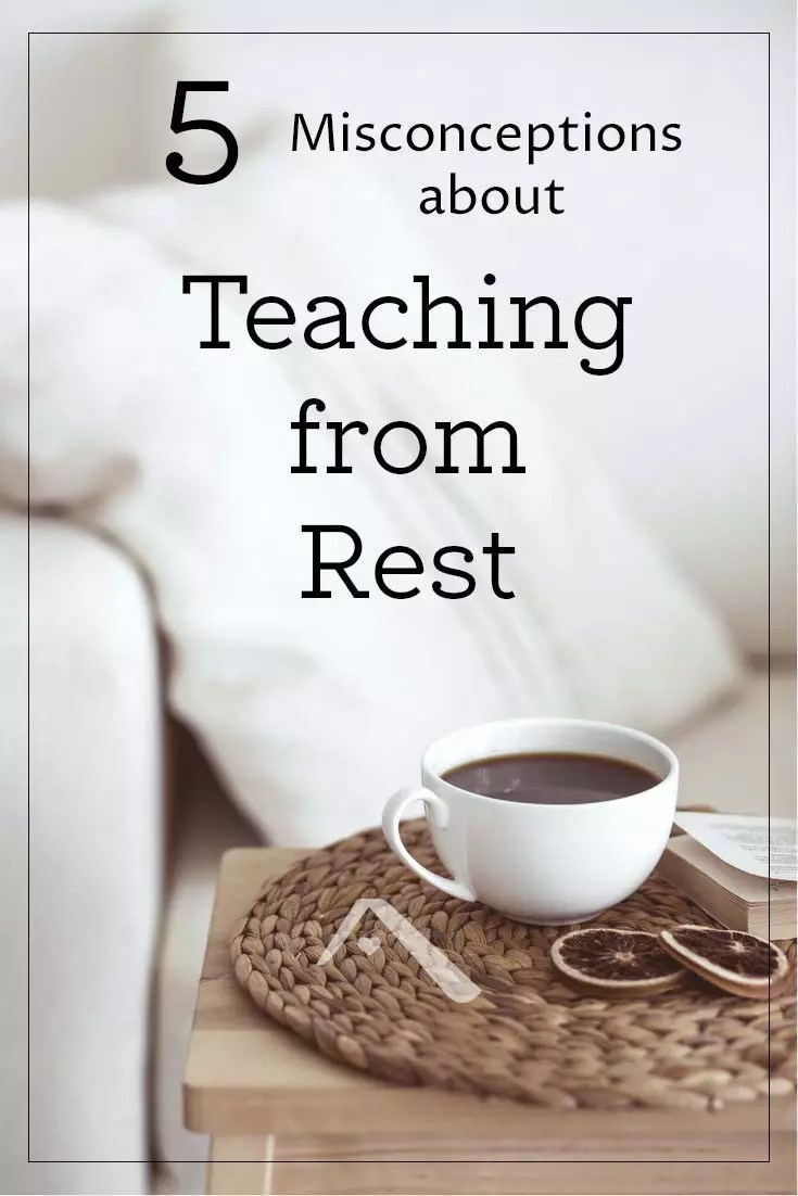 teaching from rest does not mean setting up our homeschool day or our homeschool plan to be easy on us - or easy on our kids.
