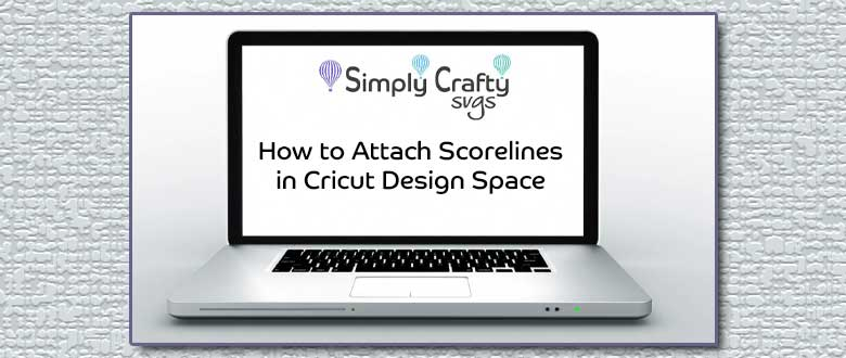 Tips for Scoring in Cricut Design Space