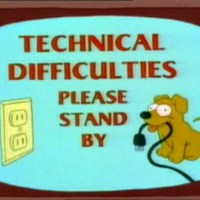 Technical Difficulties...Please Stand By