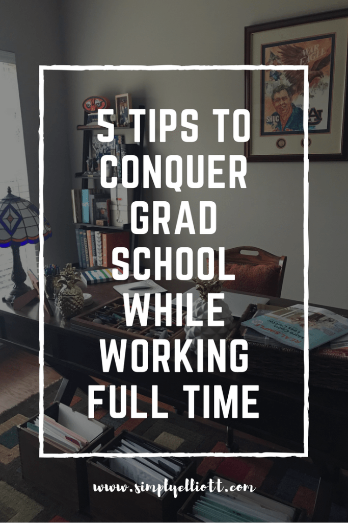 5 Tips to Conquer Grad School While Working Full Time