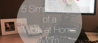 5 Simple Truths of a Work At Home Mom