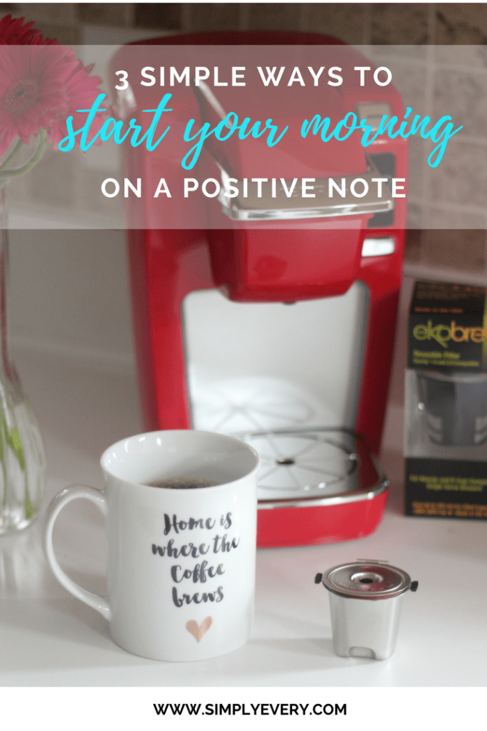 3 Simple Ways to Start Your Morning On A Positive Note