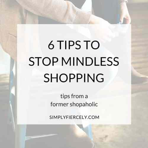 For most of my life, I had a problem with mindless shopping, which means I bought more than I could afford, I shopped emotionally or out of habit, and I bought things I didn't really want or need. Here are 6 practical tips that have helped me immensely on my mission to stop mindless shopping and instead start being intentional and considerate about my purchases.