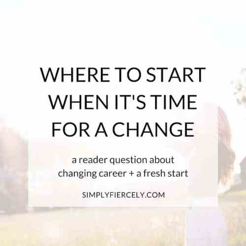 Where to start when you've made the decision to change your life - but you're struggling to find the next steps? My response to a reader question.