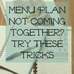 Menu Plan Not Coming Together?  Try These Tricks