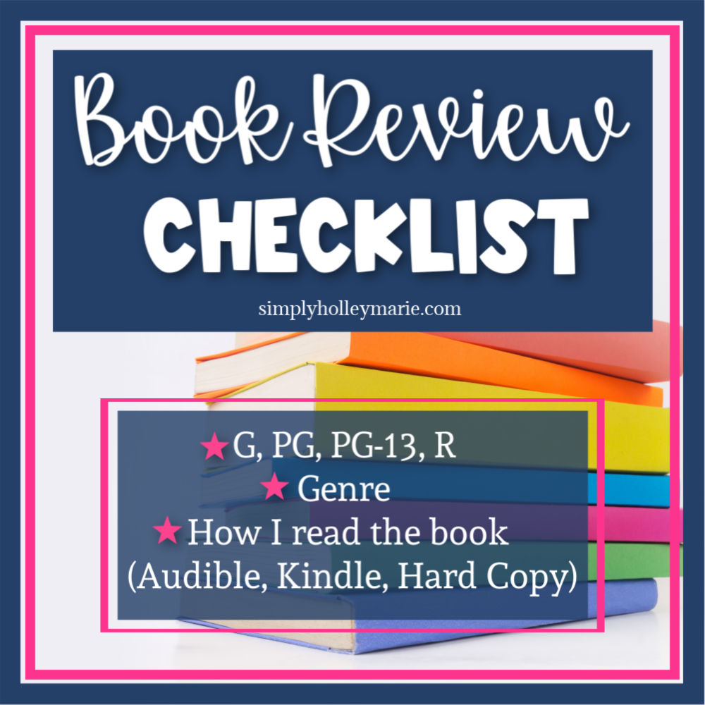 Book Review Checklist  G, PG, PG-13, R  Genre How I read the book (Audible, Kindle, Hard Copy)