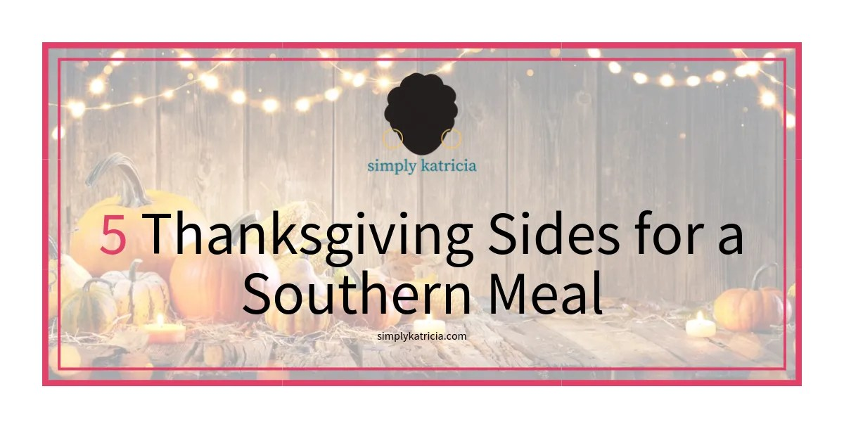 5 Thanksgiving Sides For a Southern Meal