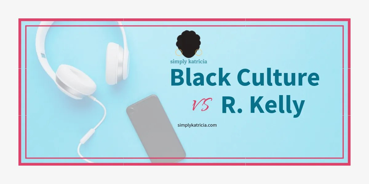 Opinion | Black Culture vs. R. Kelly