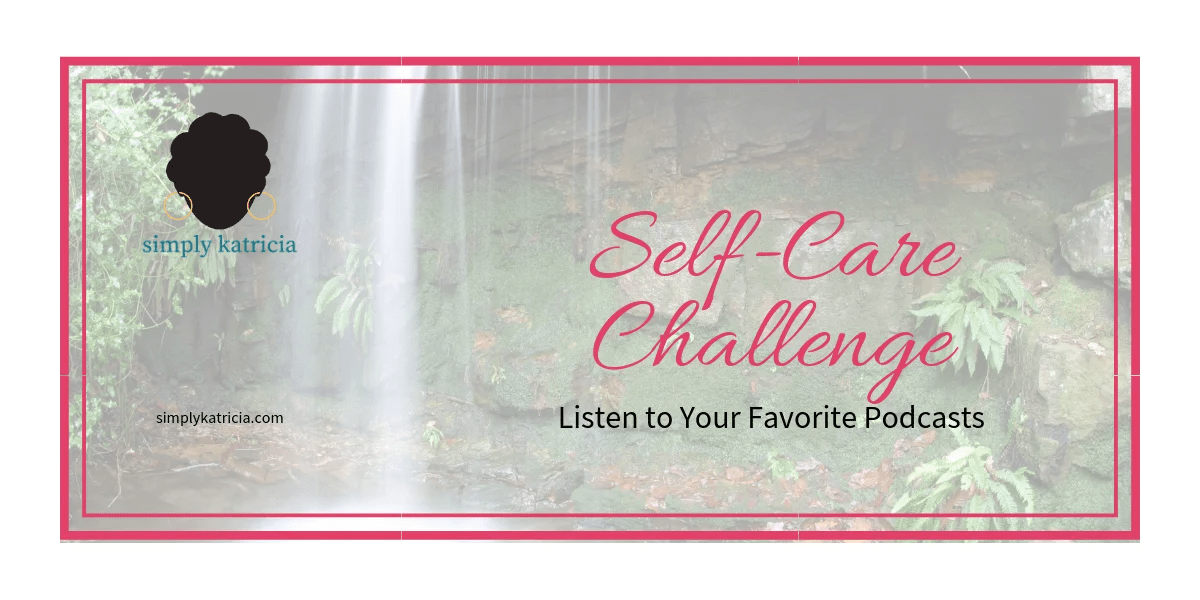 Self-Care Challenge – Listen to your Favorite Podcasts