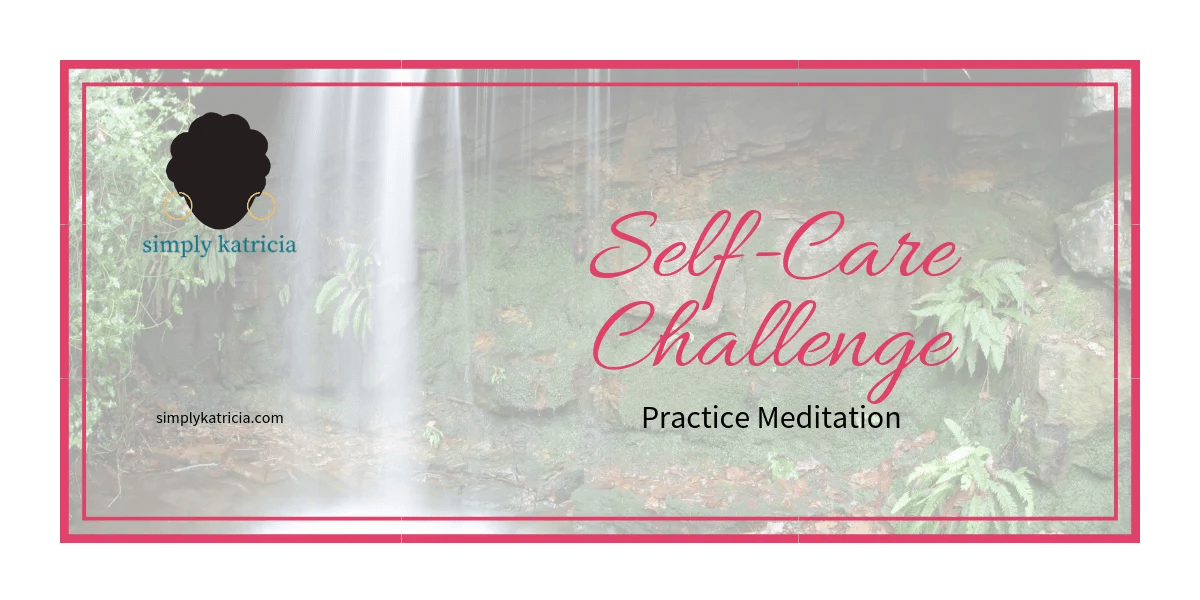 Self-Care Challenge – Practice Meditation