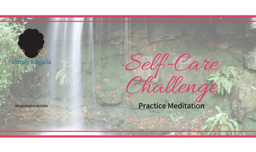 Self-Care Challenge – Practice Meditation