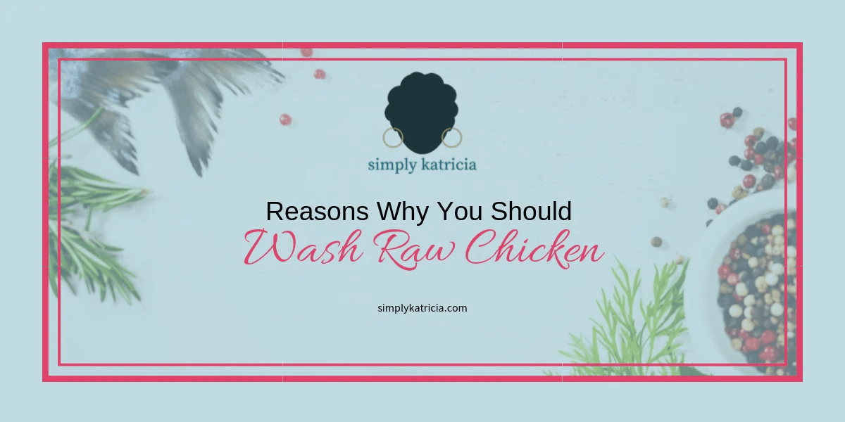 Reasons Why You Should Wash Raw Chicken