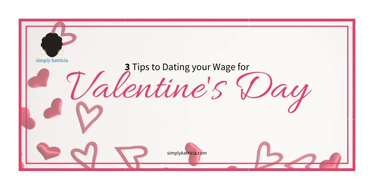 3 Tips to Dating your Wage for Valentine's Day