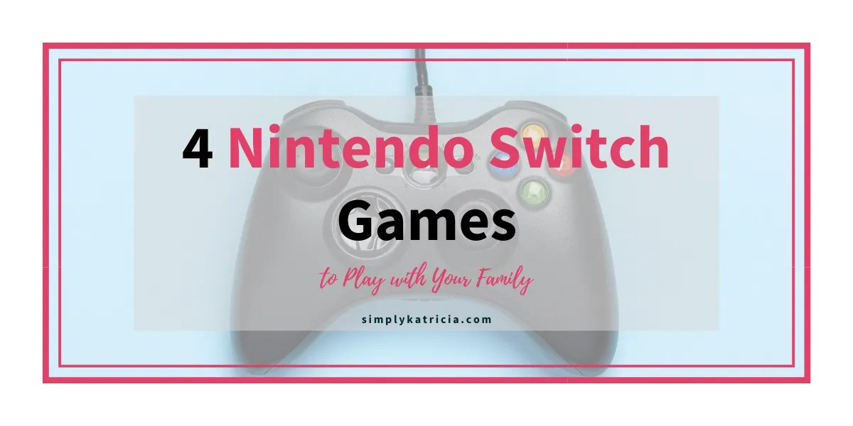 4 Nintendo Switch Games to Play with Your Family