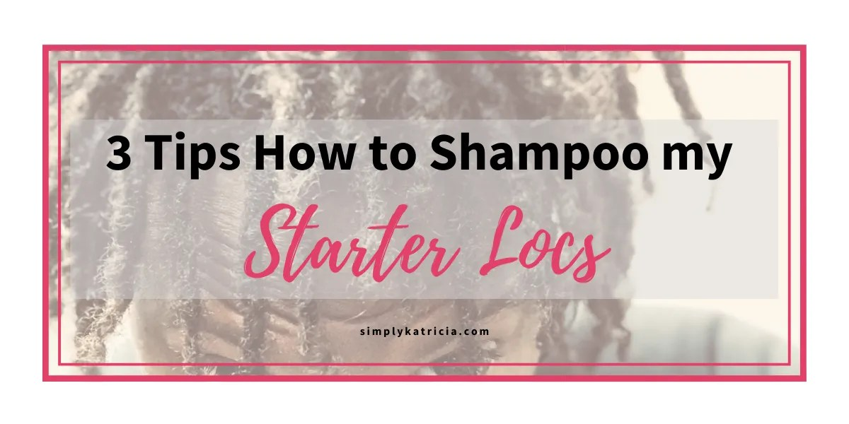 3 Tips How to Shampoo My Starter Locs