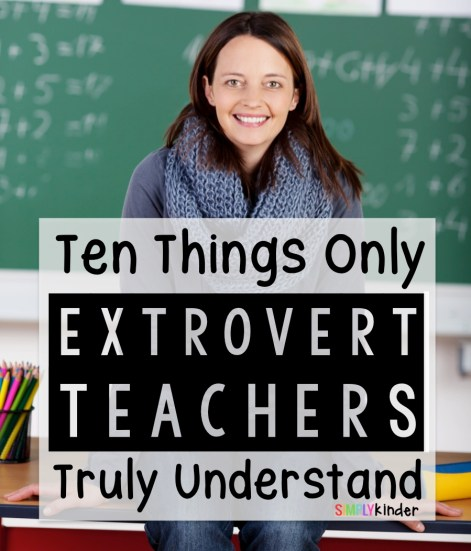 10 Things Only Extrovert Teachers Truly Understand