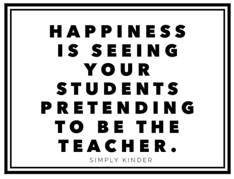 Kindergarten memes - happiness is seeing your students pretending to be the teacher.