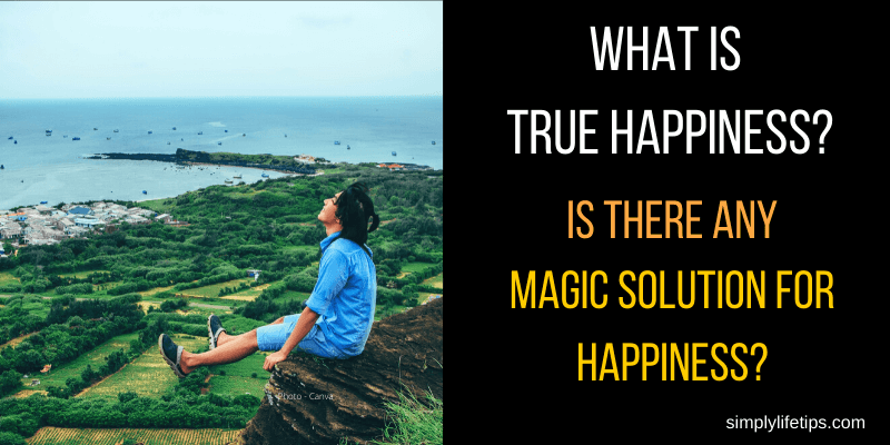 What Is True Happiness? Is There Any Magic Solution For True Happiness?