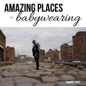 One of the biggest benefits of Babywearing is the ability to go anywhere and see everything. Travel with a baby carrier to make the most of your adventures. Whether you choose a SSC or a Wrap, baby wearing makes the most of any adventure from newborns to babies and event toddlers #babywearing  Pompeii, Italy