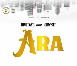 Omotayo ft Idowest - Ara