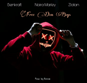 Benkraft – Free Dem Boys ft Naira Marley & Zlatan